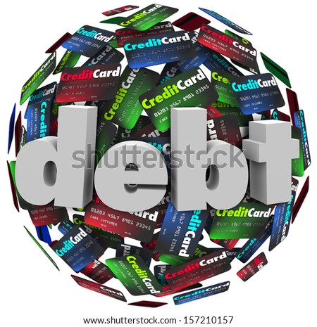 The word Debt in 3d letters on a ball or sphere of credit cards to illustrate being behind in bills paying off money owed, bankruptcy or financial hardship - stock photo