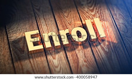 "The word ""Enroll"" is lined with gold letters on wooden planks. 3D illustration jpeg - stock photo"