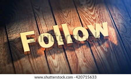 """The word """"Follow"""" is lined with gold letters on wooden planks. 3D illustration image - stock photo"""