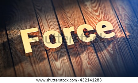 """The word """"Force"""" is lined with gold letters on wooden planks. 3D illustration pic - stock photo"""