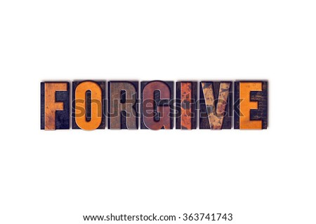 """The word """"Forgive"""" written in isolated vintage wooden letterpress type on a white background. - stock photo"""