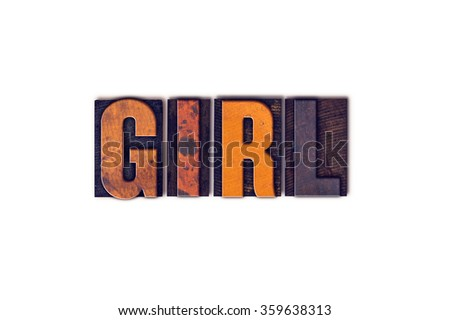 """The word """"Girl"""" written in isolated vintage wooden letterpress type on a white background. - stock photo"""