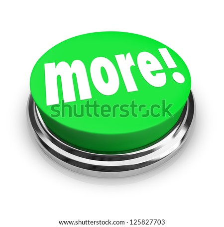 The word More on a round green button to symbolize added bonus value or special savings when you buy or purchase - stock photo