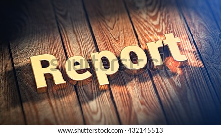 """The word """"Report"""" is lined with gold letters on wooden planks. 3D illustration image - stock photo"""