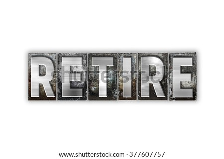 """The word """"Retire"""" written in vintage metal letterpress type isolated on a white background. - stock photo"""