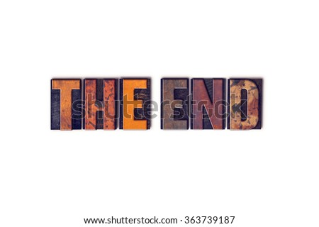 """The word """"The End"""" written in isolated vintage wooden letterpress type on a white background. - stock photo"""
