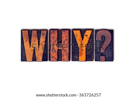 """The word """"Why"""" written in isolated vintage wooden letterpress type on a white background. - stock photo"""