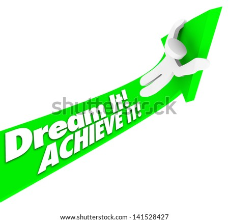 The words Dream It Achieve It on a green arrow with a man riding it upward to make his dreams, hopes and plans a reality and have a successful and winning life or career - stock photo