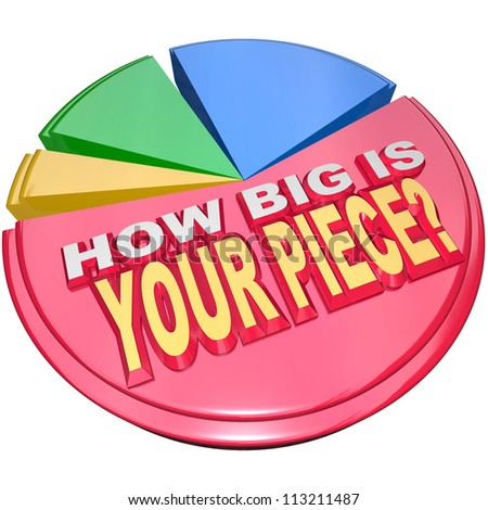 The words How Big is Your Piece on a colorful pie chart to illustrate your share of the market - stock photo