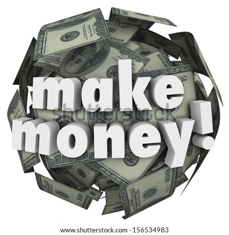 The words Make Money on a ball of hundred dollar bills to illustrate earning income, profit or revenue through working or investing - stock photo