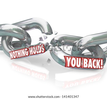 The words Nothing Holds You Back on chain links breaking to illustrate freedom, liberation and emancipation to obstacles or forces keeping you from achieving your goals or success - stock photo