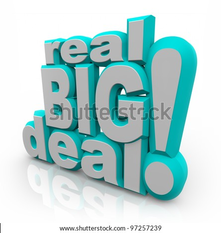 The words Real Big Deal in large 3D letters to announce important news that will affect you in a major way, or a special discount sale event for saving money - stock photo