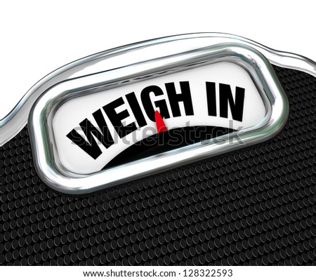 The words Weigh In on a scale representing the need to check your weight while dieting and watching your calories - stock photo