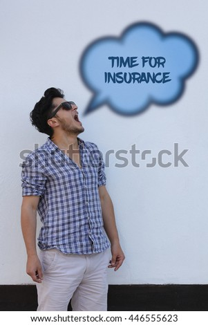 The young man says in the speech bubble from his mouth Time For Insurance. - stock photo