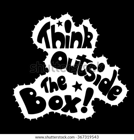 Think outside the box calligraphy. black and white inspirational motivational poster  Trendy illustration  - stock photo