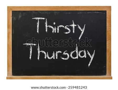 Thirsty Thursday written in white chalk on a black chalkboard isolated on white - stock photo