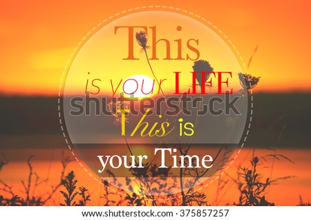 This is your life this is your time - Motivational Inspirational Quote  - stock photo