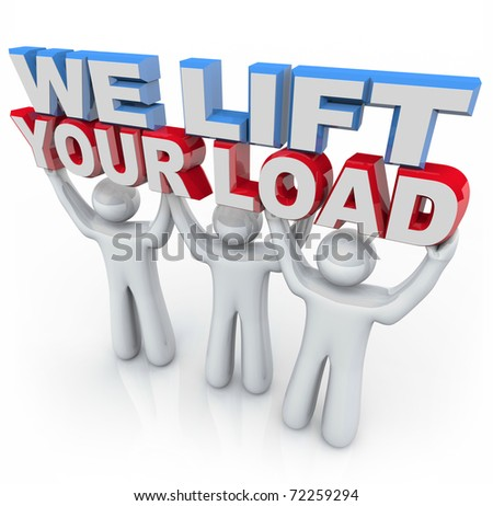 Three people hold the words We Lift Your Load, symbolizing the care provided by counselors and mental health professionals - stock photo