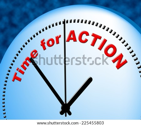 Time For Action Indicating At The Moment And Now - stock photo
