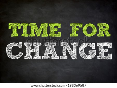 TIME FOR CHANGE  concept on chalkboard - stock photo