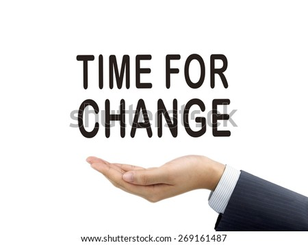 time for change words holding by businessman's hand over white background - stock photo