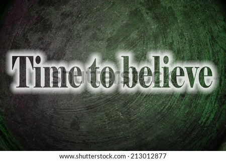 Time to believe text on Background - stock photo
