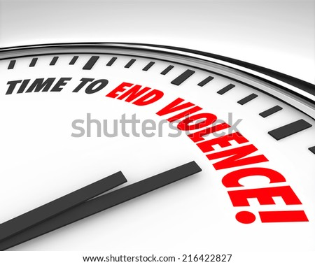 Time to End Violence words on a clock as war protest or negotiating cease fire - stock photo