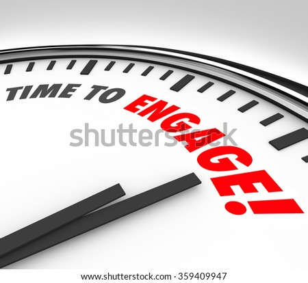 Time to Engage words on a clock to illustrate a need to interact, participate, join or share with a group - stock photo