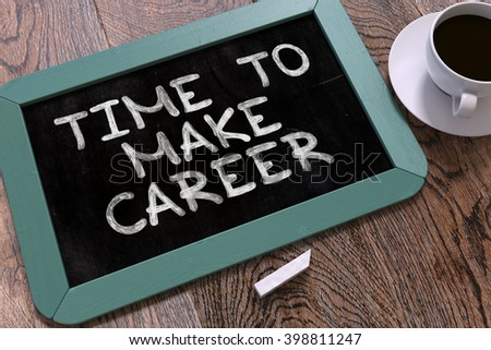 Time to Make Career Handwritten by White Chalk on a Blackboard. Composition with Small Blue Chalkboard and Cup of Coffee. Top View. 3D Render. - stock photo