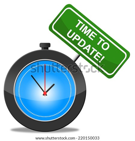 Time To Update Meaning Better Improves And Renovate - stock photo
