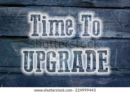 Time To Upgrade Concept text on background - stock photo