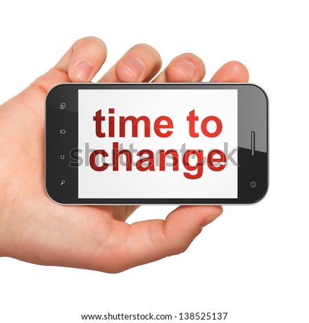 Timeline concept: hand holding smartphone with word Time to Change on display. Generic mobile smart phone in hand on White background. - stock photo