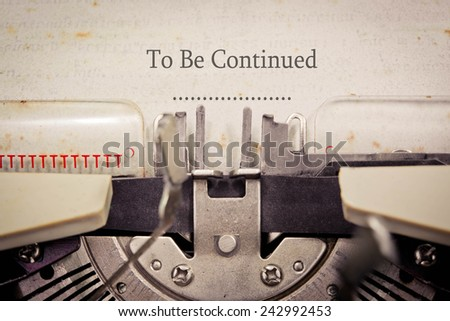 To Be Continued. - stock photo
