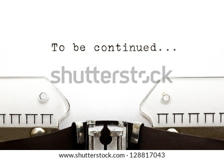 To Be Continued printed on an old typewriter. - stock photo