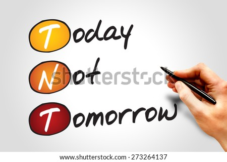 Today Not Tomorrow (TNT), business concept acronym - stock photo