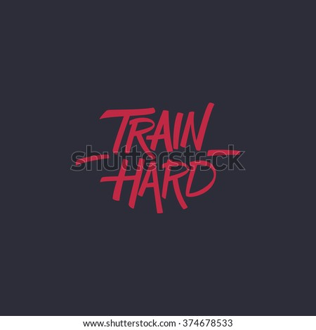 Train hard. Workout and fitness motivation quote. Hand written lettering. - stock photo