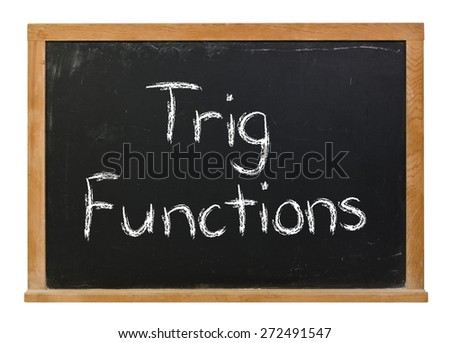 Trig Functions written in white chalk on a black chalkboard isolated on white  - stock photo