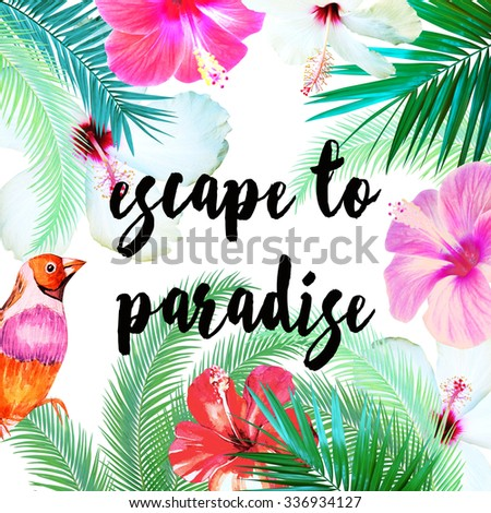 tropical palm leaves, hibiscus and bird inspiration print. Escape to paradise t-shirt slogan - stock photo