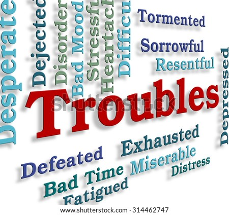 Troubles Word Showing Difficult Problems And Tough - stock photo