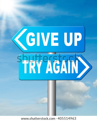 try again give up keep going and trying self belief never stop believing in yourself road sign dont be a quitter persistence and determination  - stock photo