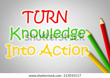 Turn Knowledge Into Action Concept text - stock photo