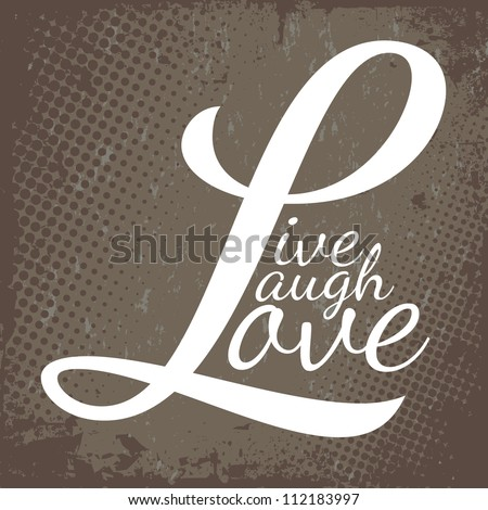 Typographic montage of the words Live Laugh Love in raster format over a brown grunge textured background. - stock photo