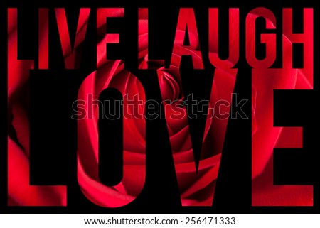 Typographic montage of the words Live Laugh Love with rose petal macro texture. - stock photo