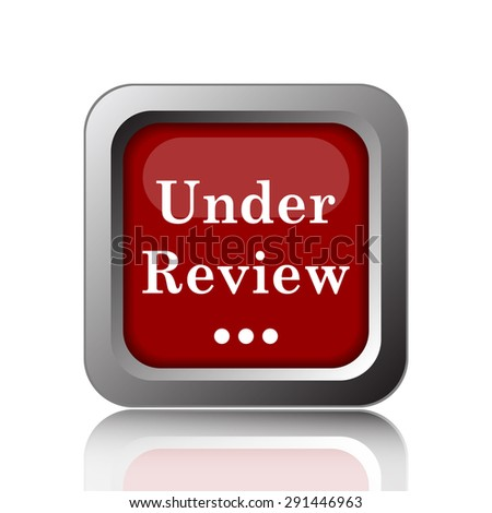 Under review icon. Internet button on white background  - stock photo