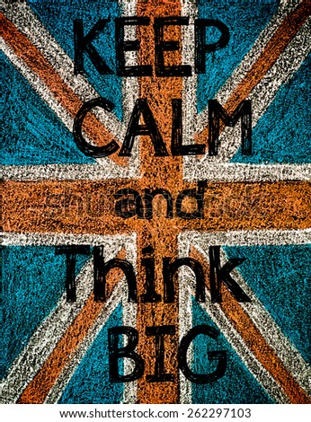 United Kingdom (British Union jack) flag, hand drawing with chalk on blackboard, vintage concept.Keep Calm and Think Big message - stock photo