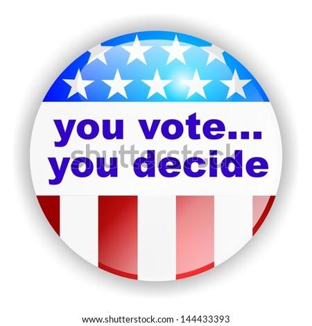 vote badge, you vote, you decide - stock photo