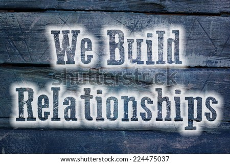 We Build Relationships Concept text on background - stock photo