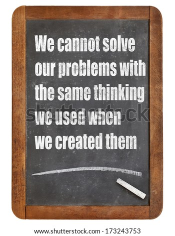 We cannot solve our problems with the same thinking we used when we created them  - stock photo
