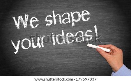 We shape your ideas ! - stock photo