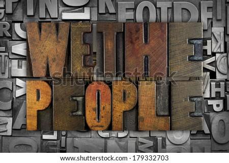 WE THE PEOPLE written in vintage letterpress type - stock photo
